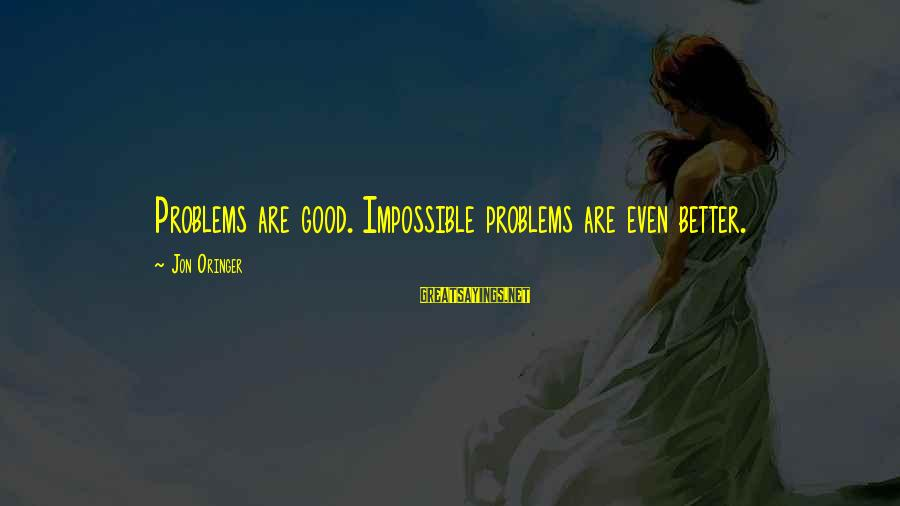 Airbus A380 Sayings By Jon Oringer: Problems are good. Impossible problems are even better.