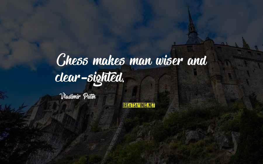Airbus A380 Sayings By Vladimir Putin: Chess makes man wiser and clear-sighted.