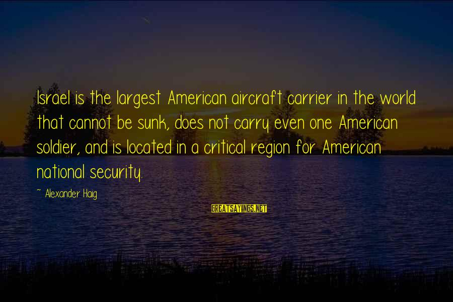 Aircraft Carrier Sayings By Alexander Haig: Israel is the largest American aircraft carrier in the world that cannot be sunk, does