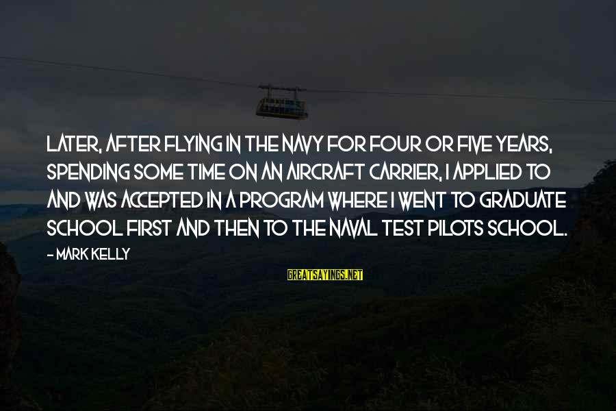 Aircraft Carrier Sayings By Mark Kelly: Later, after flying in the Navy for four or five years, spending some time on
