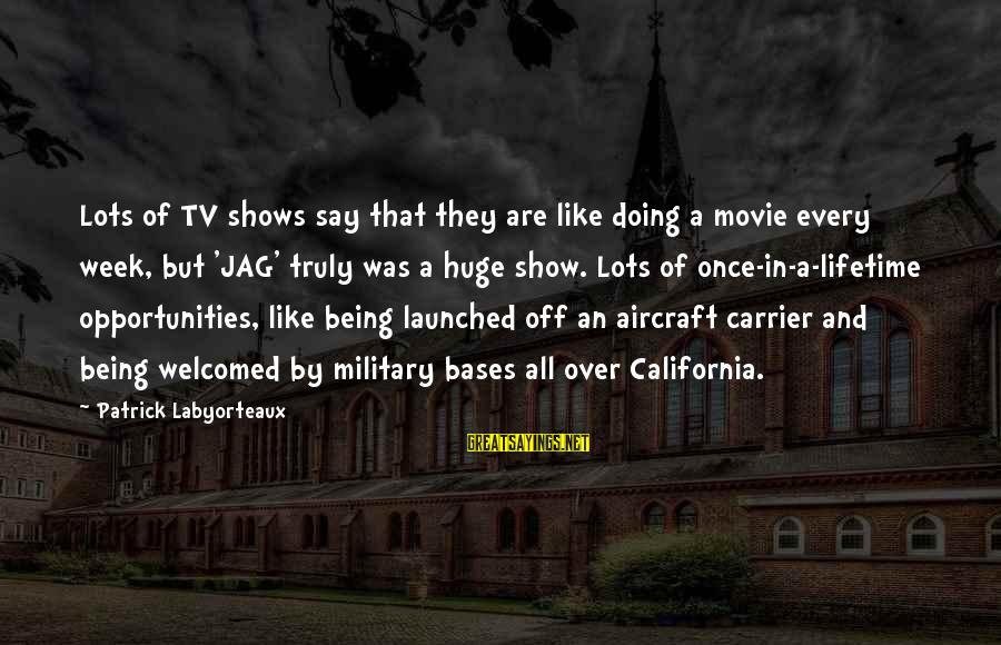 Aircraft Carrier Sayings By Patrick Labyorteaux: Lots of TV shows say that they are like doing a movie every week, but