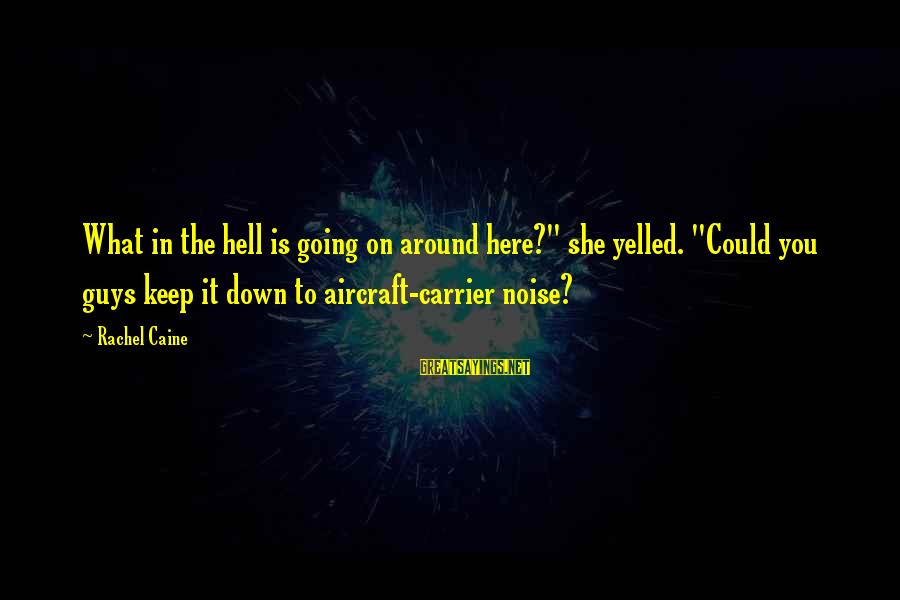 """Aircraft Carrier Sayings By Rachel Caine: What in the hell is going on around here?"""" she yelled. """"Could you guys keep"""
