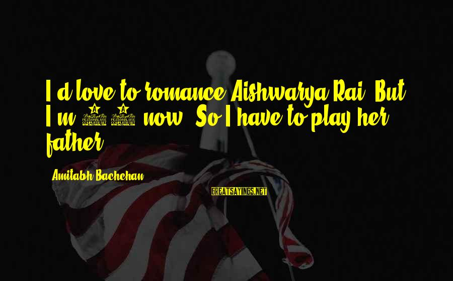 Aishwarya Rai Bachchan Sayings By Amitabh Bachchan: I'd love to romance Aishwarya Rai. But I'm 58 now. So I have to play