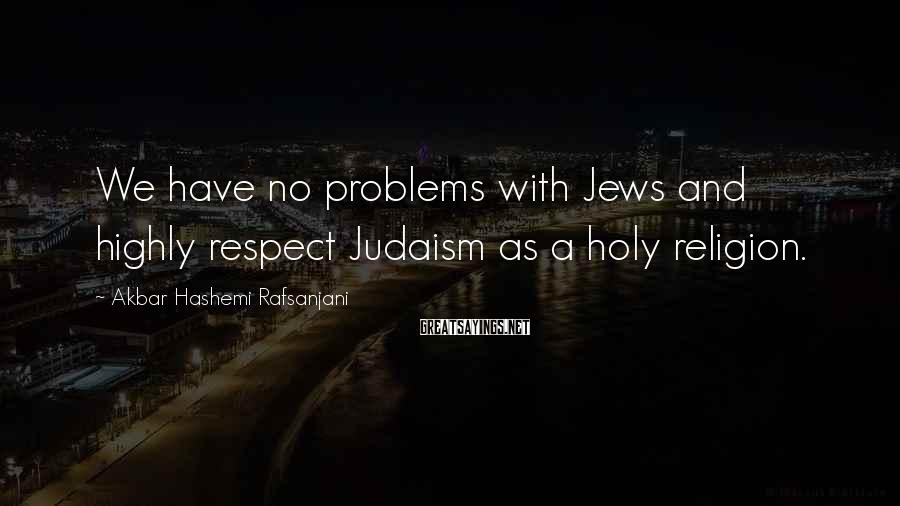 Akbar Hashemi Rafsanjani Sayings: We have no problems with Jews and highly respect Judaism as a holy religion.