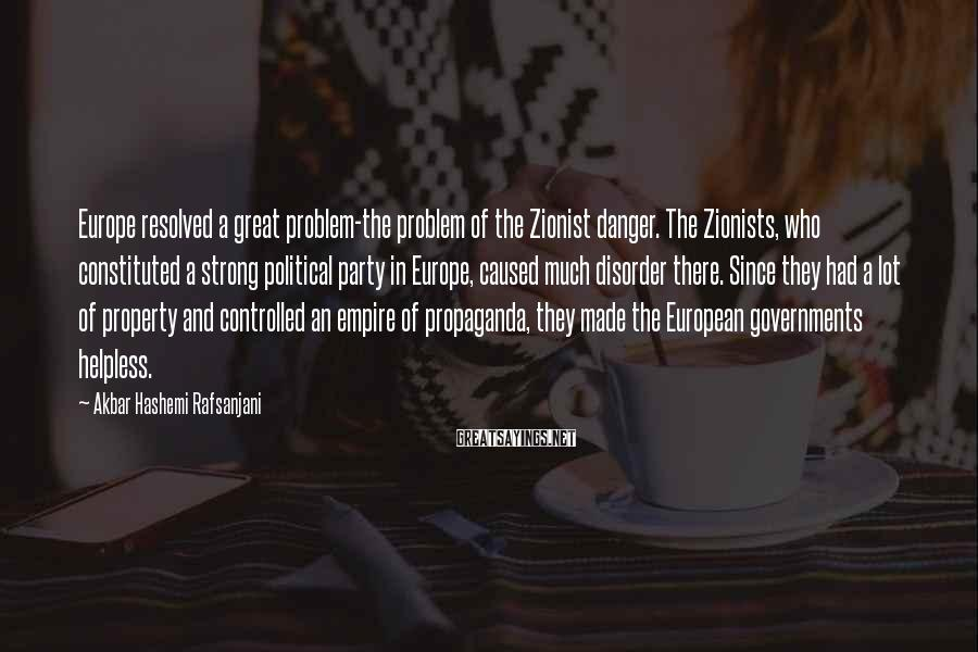Akbar Hashemi Rafsanjani Sayings: Europe resolved a great problem-the problem of the Zionist danger. The Zionists, who constituted a