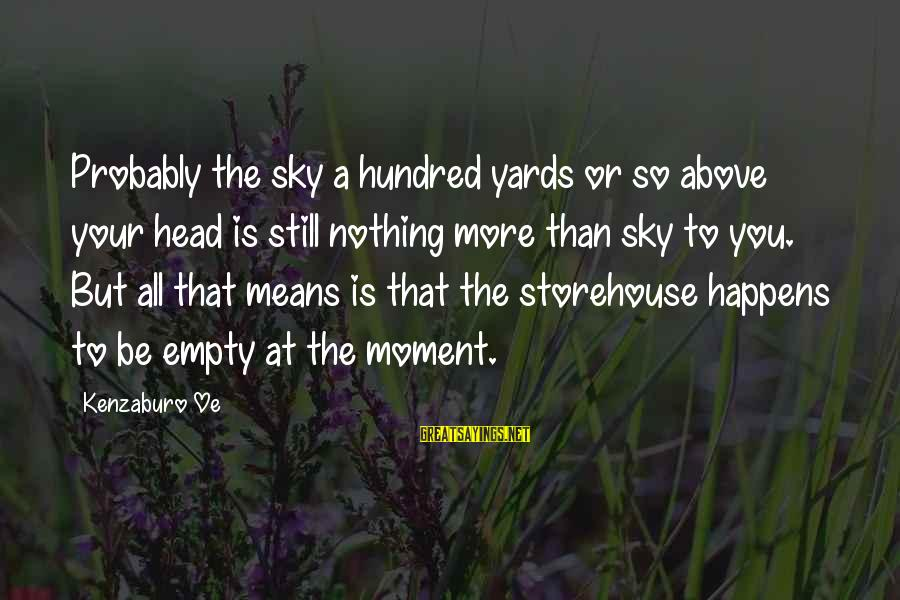 Aksionov Sayings By Kenzaburo Oe: Probably the sky a hundred yards or so above your head is still nothing more