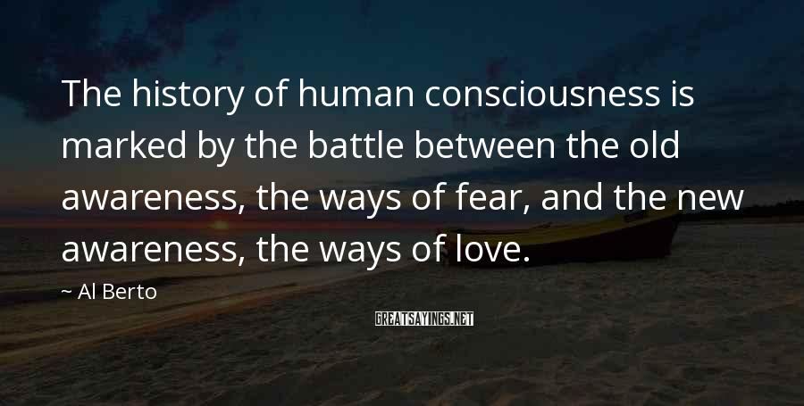 Al Berto Sayings: The history of human consciousness is marked by the battle between the old awareness, the