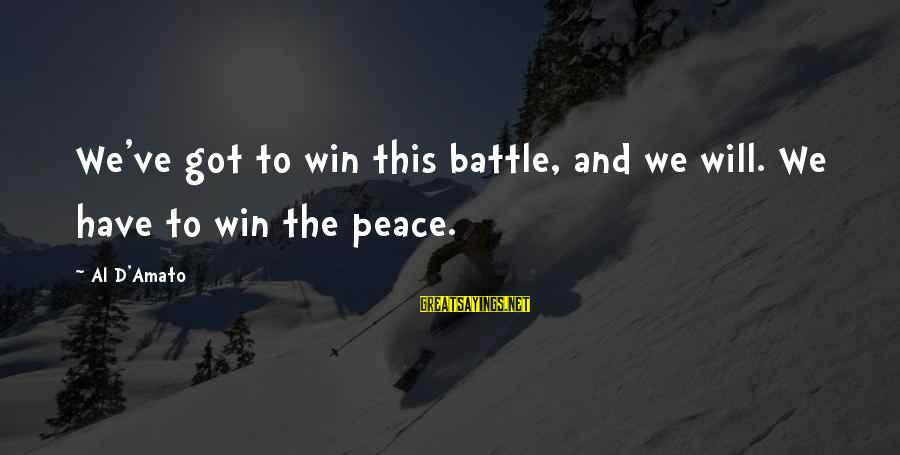 Al D'amato Sayings By Al D'Amato: We've got to win this battle, and we will. We have to win the peace.