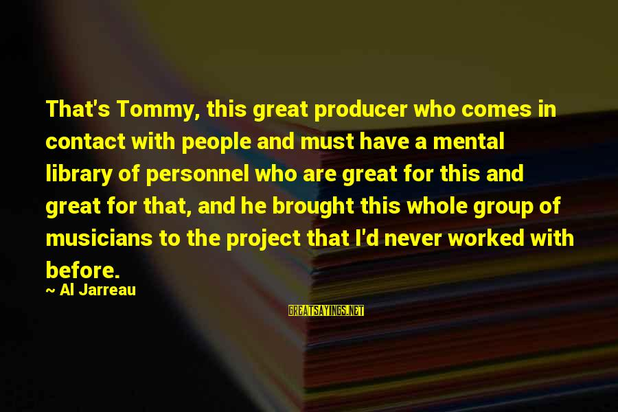Al D'amato Sayings By Al Jarreau: That's Tommy, this great producer who comes in contact with people and must have a