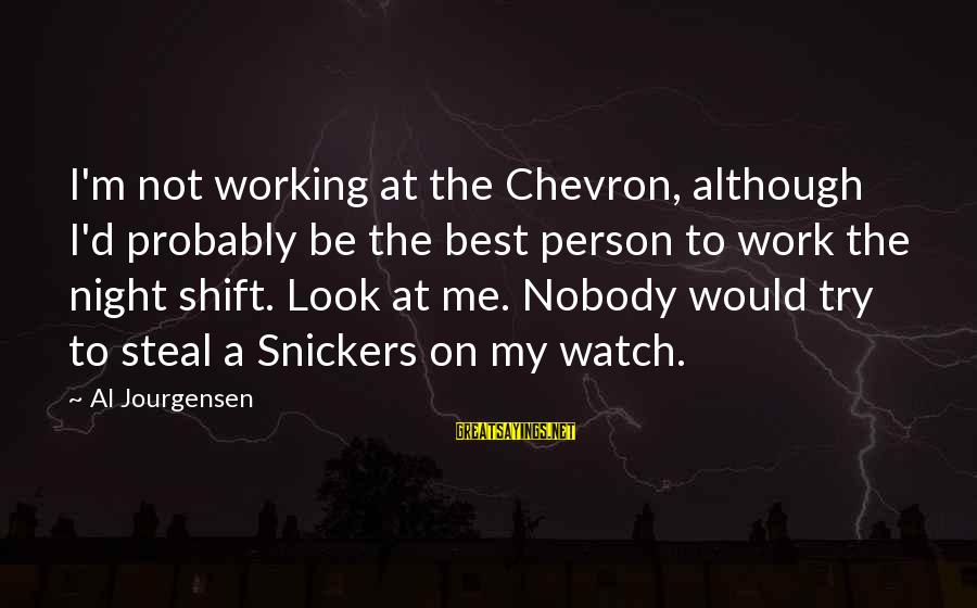 Al D'amato Sayings By Al Jourgensen: I'm not working at the Chevron, although I'd probably be the best person to work