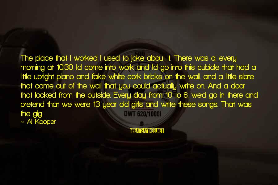 Al D'amato Sayings By Al Kooper: The place that I worked I used to joke about it. There was a, every