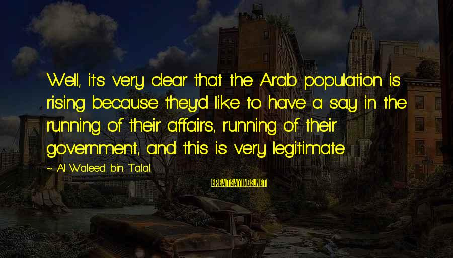 Al D'amato Sayings By Al-Waleed Bin Talal: Well, it's very clear that the Arab population is rising because they'd like to have