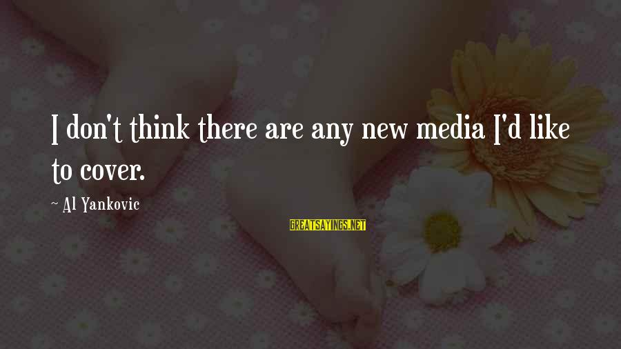 Al D'amato Sayings By Al Yankovic: I don't think there are any new media I'd like to cover.