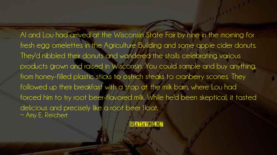 Al D'amato Sayings By Amy E. Reichert: Al and Lou had arrived at the Wisconsin State Fair by nine in the morning
