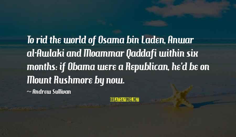 Al D'amato Sayings By Andrew Sullivan: To rid the world of Osama bin Laden, Anwar al-Awlaki and Moammar Qaddafi within six