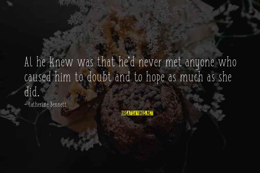 Al D'amato Sayings By Catherine Bennett: Al he knew was that he'd never met anyone who caused him to doubt and