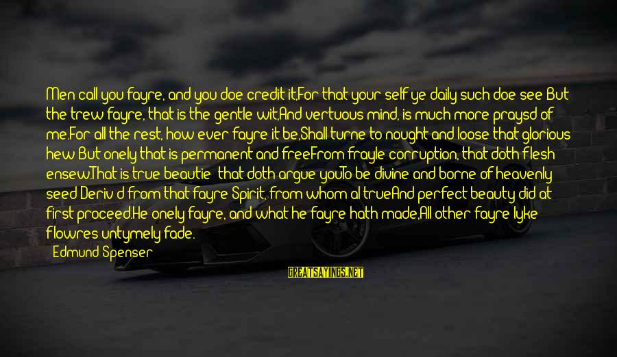Al D'amato Sayings By Edmund Spenser: Men call you fayre, and you doe credit it,For that your self ye daily such