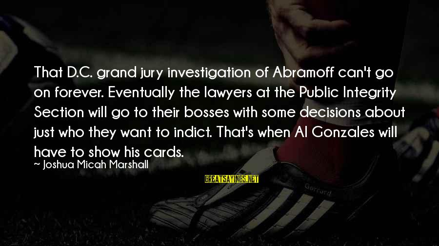 Al D'amato Sayings By Joshua Micah Marshall: That D.C. grand jury investigation of Abramoff can't go on forever. Eventually the lawyers at