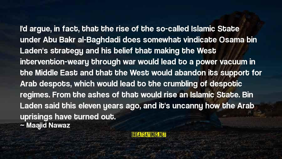 Al D'amato Sayings By Maajid Nawaz: I'd argue, in fact, that the rise of the so-called Islamic State under Abu Bakr