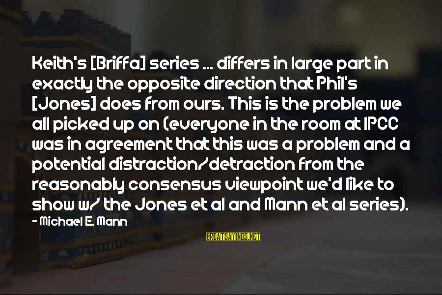 Al D'amato Sayings By Michael E. Mann: Keith's [Briffa] series ... differs in large part in exactly the opposite direction that Phil's