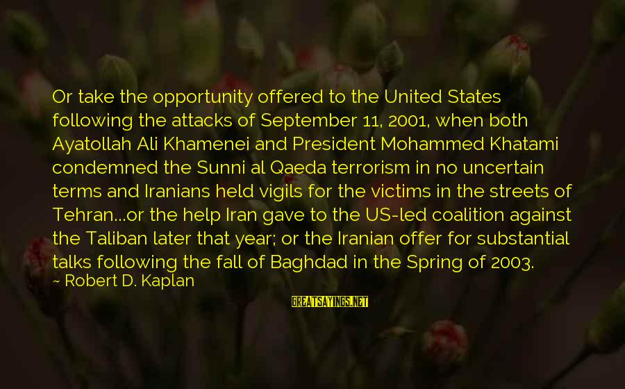 Al D'amato Sayings By Robert D. Kaplan: Or take the opportunity offered to the United States following the attacks of September 11,