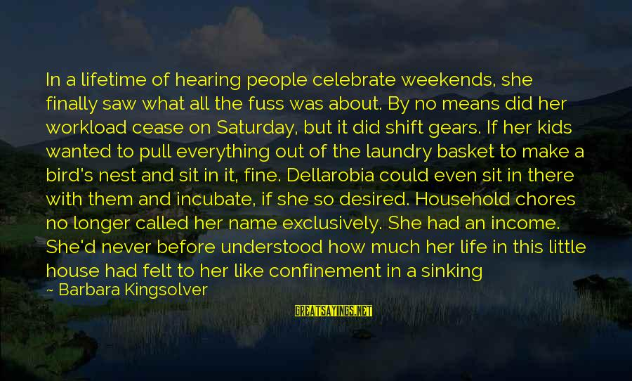 Al Davis Motivational Sayings By Barbara Kingsolver: In a lifetime of hearing people celebrate weekends, she finally saw what all the fuss