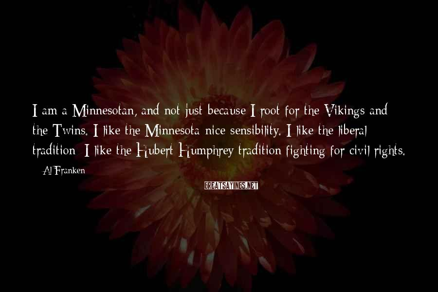 Al Franken Sayings: I am a Minnesotan, and not just because I root for the Vikings and the