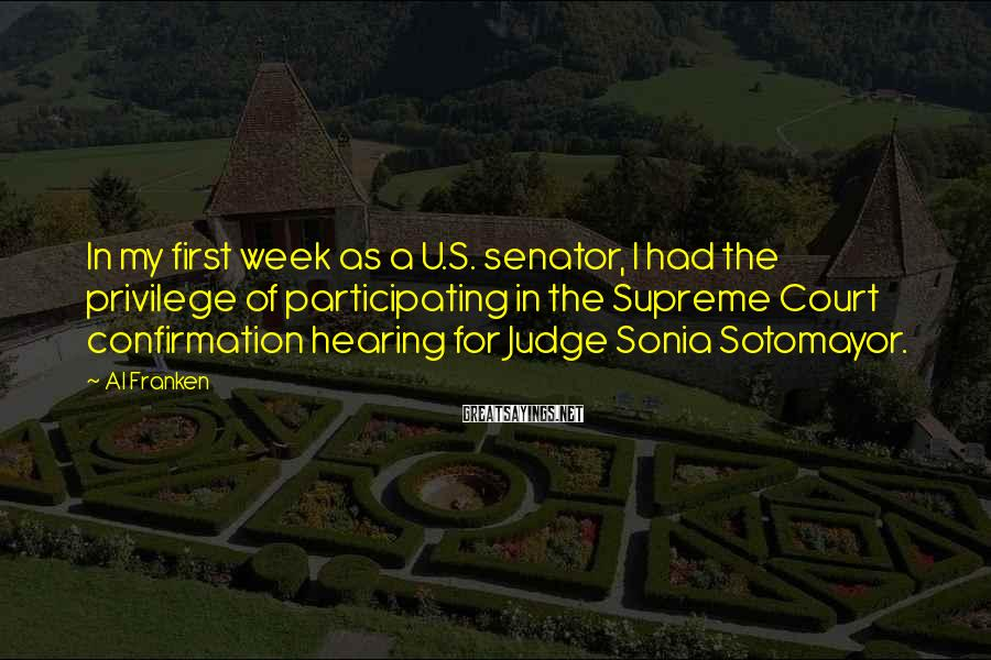 Al Franken Sayings: In my first week as a U.S. senator, I had the privilege of participating in