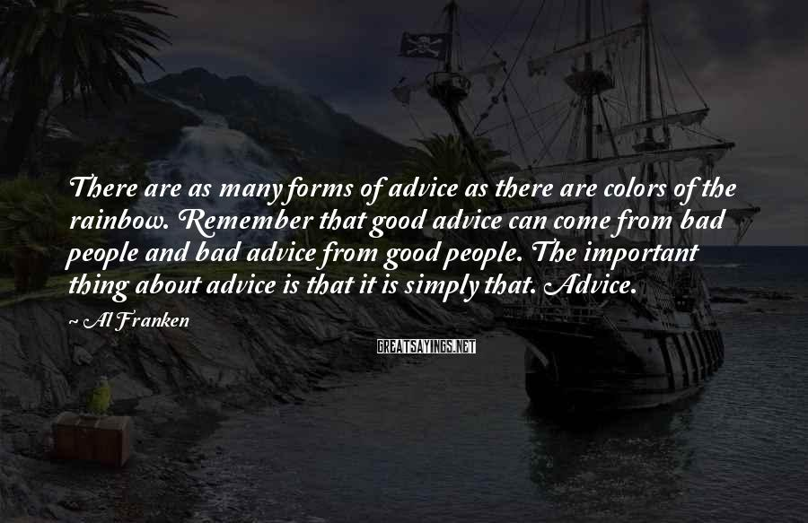 Al Franken Sayings: There are as many forms of advice as there are colors of the rainbow. Remember