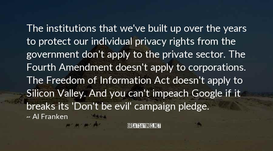 Al Franken Sayings: The institutions that we've built up over the years to protect our individual privacy rights