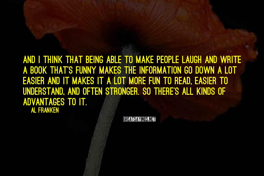 Al Franken Sayings: And I think that being able to make people laugh and write a book that's