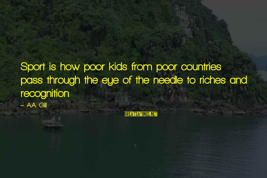 Al Gaddafi Funny Sayings By A.A. Gill: Sport is how poor kids from poor countries pass through the eye of the needle