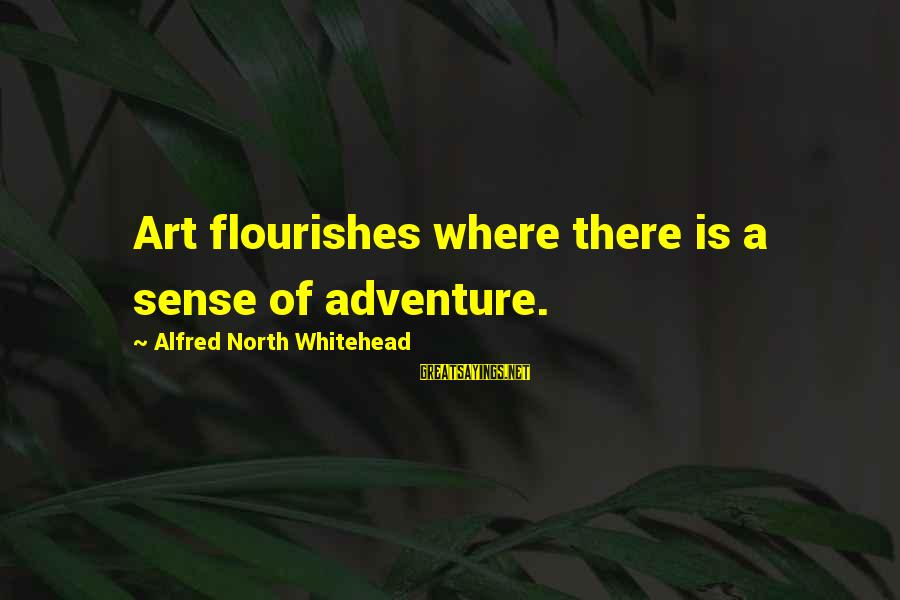 Al Gaddafi Funny Sayings By Alfred North Whitehead: Art flourishes where there is a sense of adventure.
