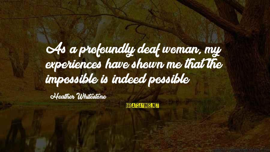 Al Gaddafi Funny Sayings By Heather Whitestone: As a profoundly deaf woman, my experiences have shown me that the impossible is indeed