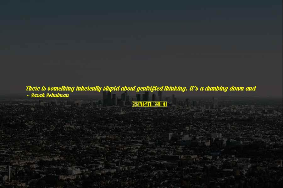 Al Gaddafi Funny Sayings By Sarah Schulman: There is something inherently stupid about gentrified thinking. It's a dumbing down and smoothing over