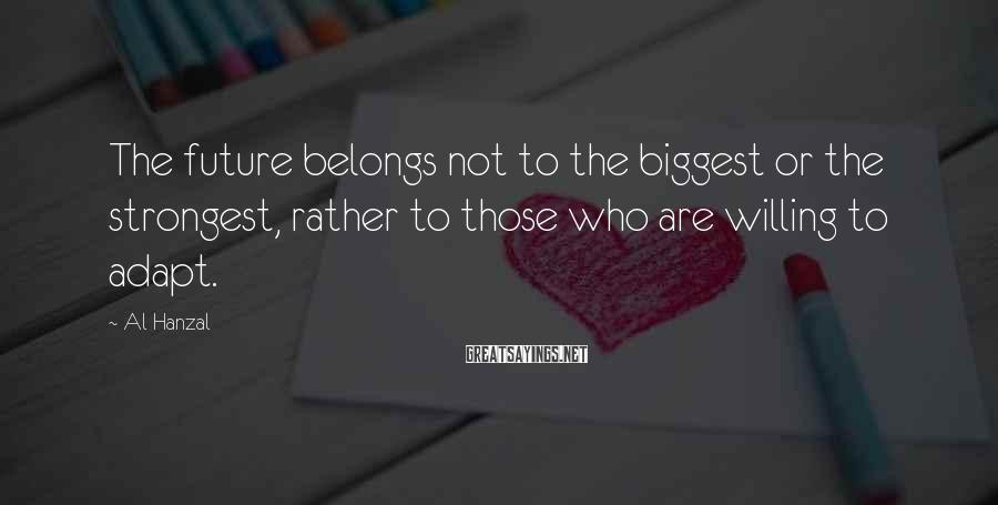 Al Hanzal Sayings: The future belongs not to the biggest or the strongest, rather to those who are