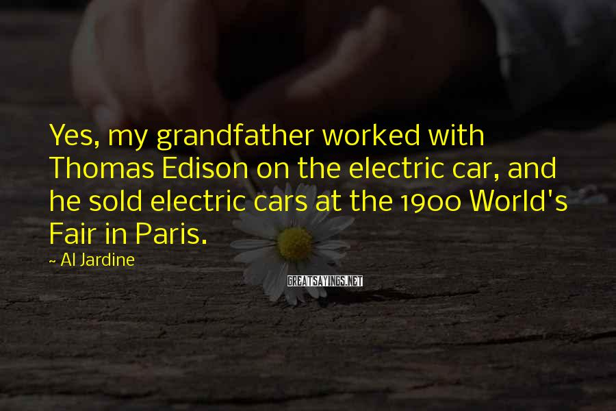 Al Jardine Sayings: Yes, my grandfather worked with Thomas Edison on the electric car, and he sold electric