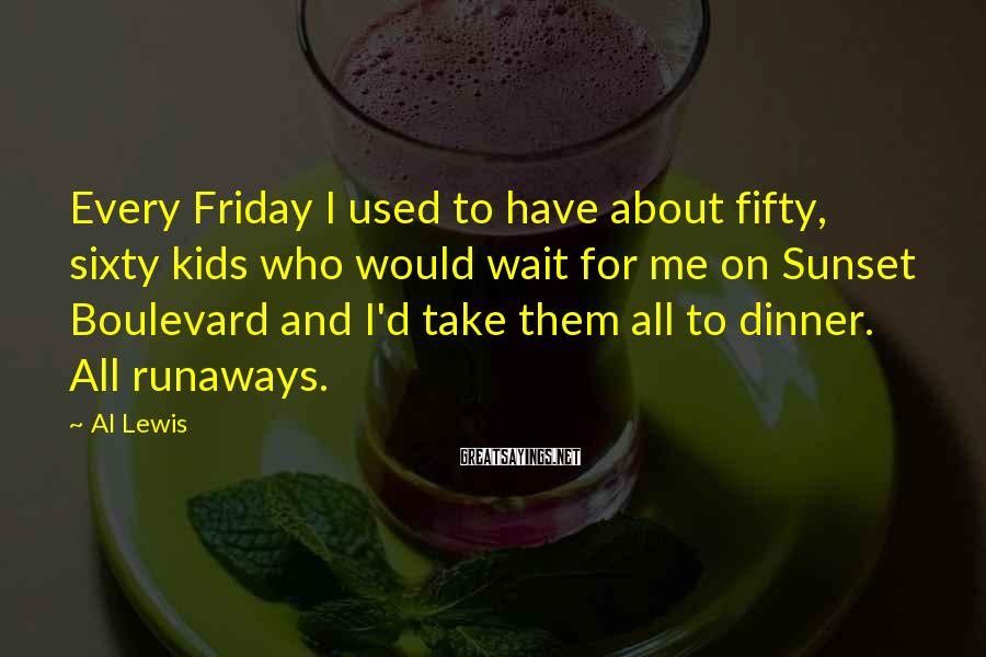 Al Lewis Sayings: Every Friday I used to have about fifty, sixty kids who would wait for me
