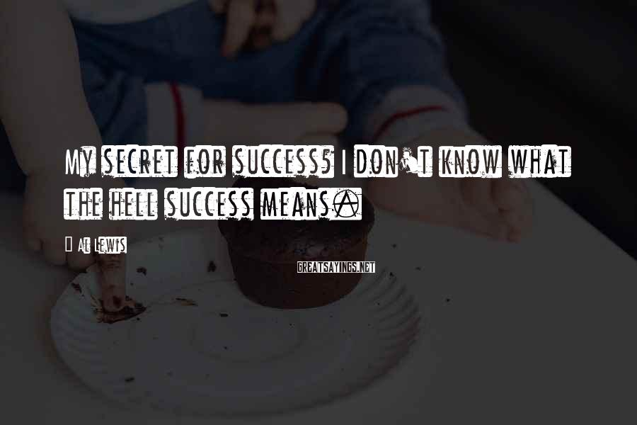 Al Lewis Sayings: My secret for success? I don't know what the hell success means.