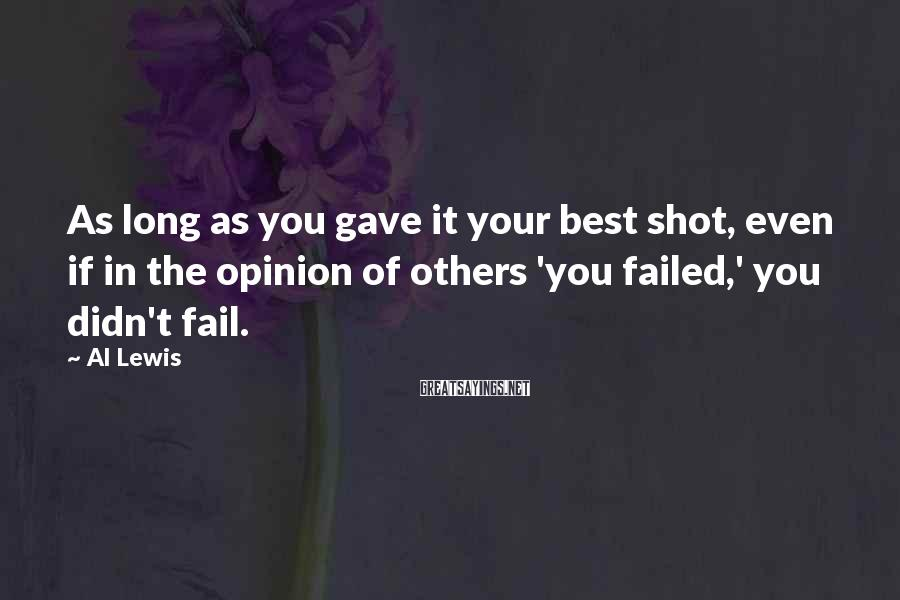 Al Lewis Sayings: As long as you gave it your best shot, even if in the opinion of