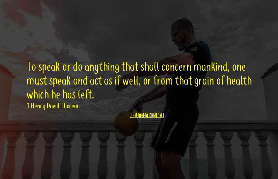 Al Rosen Cheers Sayings By Henry David Thoreau: To speak or do anything that shall concern mankind, one must speak and act as
