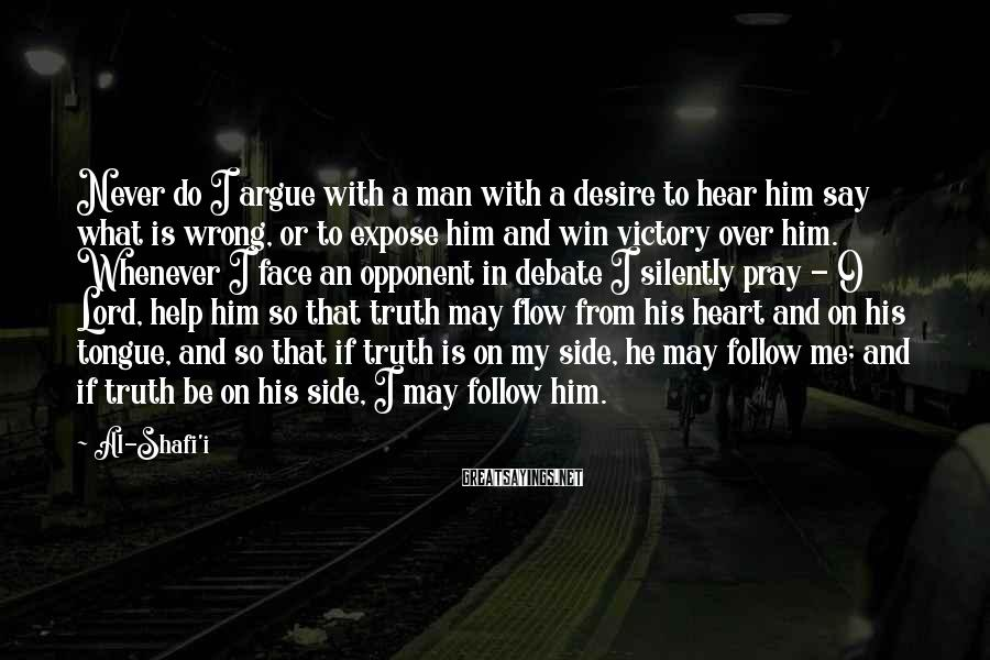 Al-Shafi'i Sayings: Never do I argue with a man with a desire to hear him say what
