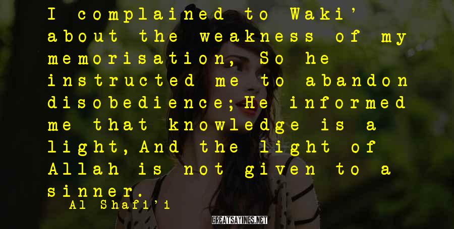 Al-Shafi'i Sayings: I complained to Waki' about the weakness of my memorisation, So he instructed me to