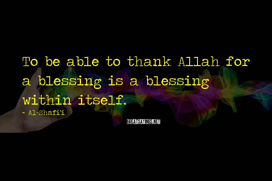 Al-Shafi'i Sayings: To be able to thank Allah for a blessing is a blessing within itself.
