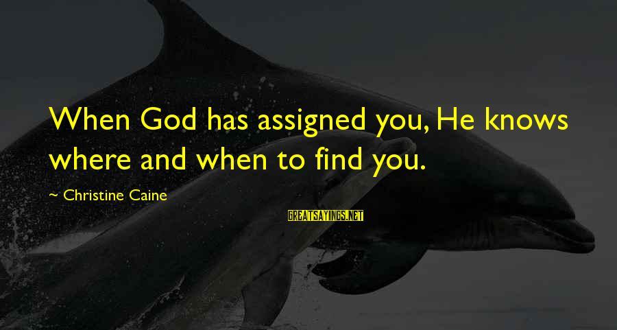 Alacranes Musical Sayings By Christine Caine: When God has assigned you, He knows where and when to find you.