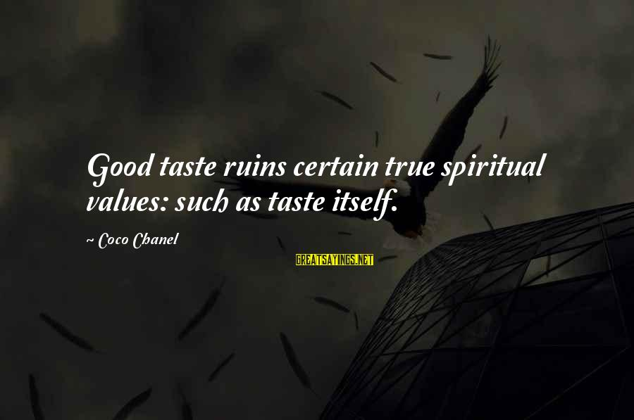 Alacranes Musical Sayings By Coco Chanel: Good taste ruins certain true spiritual values: such as taste itself.