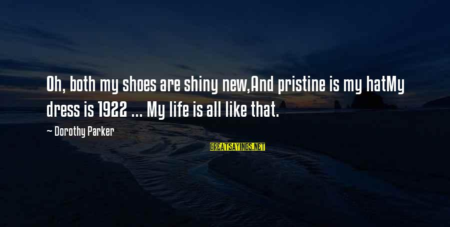 Alacranes Musical Sayings By Dorothy Parker: Oh, both my shoes are shiny new,And pristine is my hatMy dress is 1922 ...