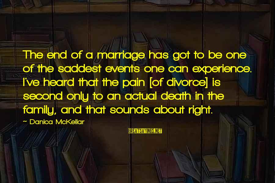 Alamance Sayings By Danica McKellar: The end of a marriage has got to be one of the saddest events one