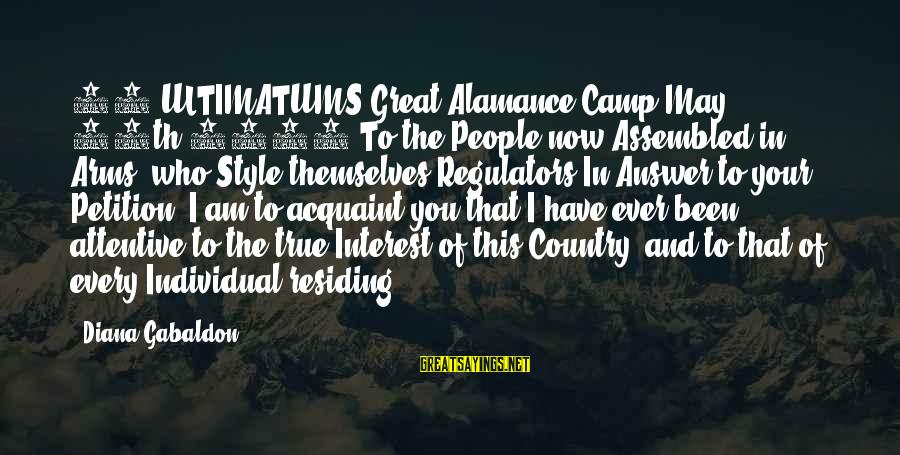 Alamance Sayings By Diana Gabaldon: 61 ULTIMATUMS Great Alamance Camp May 16th 1771 To the People now Assembled in Arms,