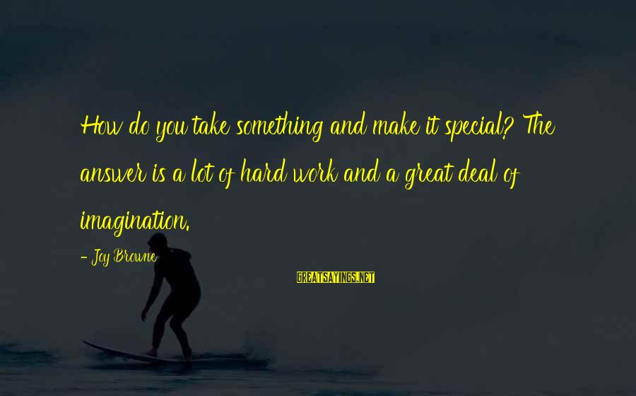 Alamance Sayings By Joy Browne: How do you take something and make it special? The answer is a lot of